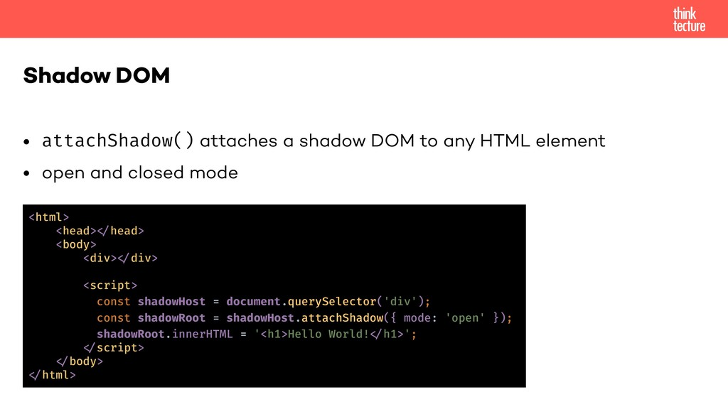 • attachShadow() attaches a shadow DOM to any H...