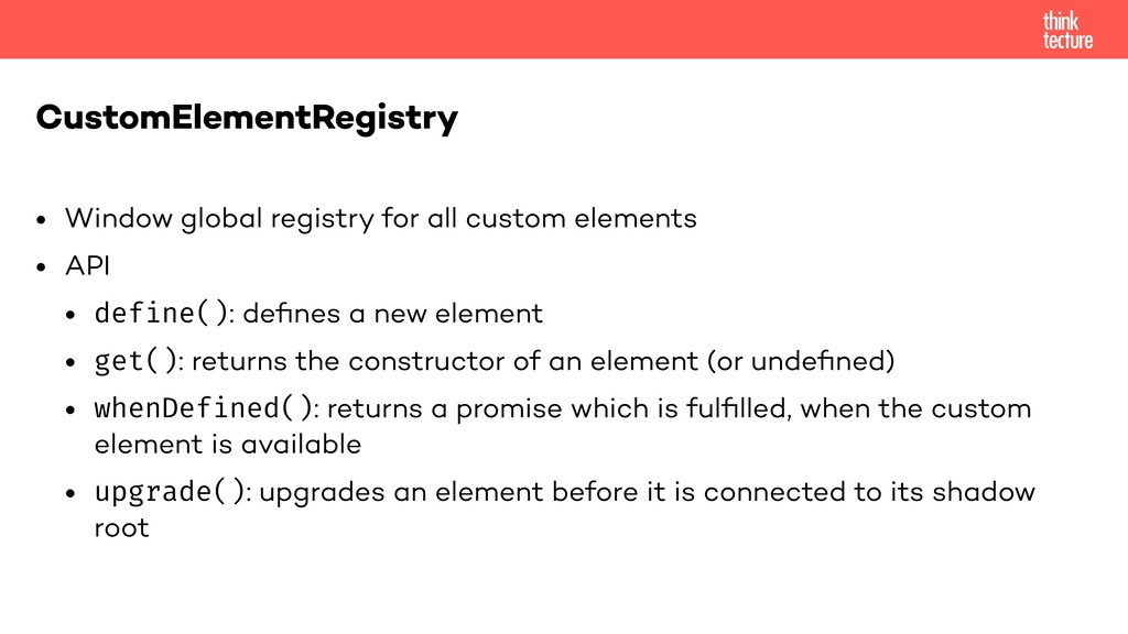 • Window global registry for all custom element...
