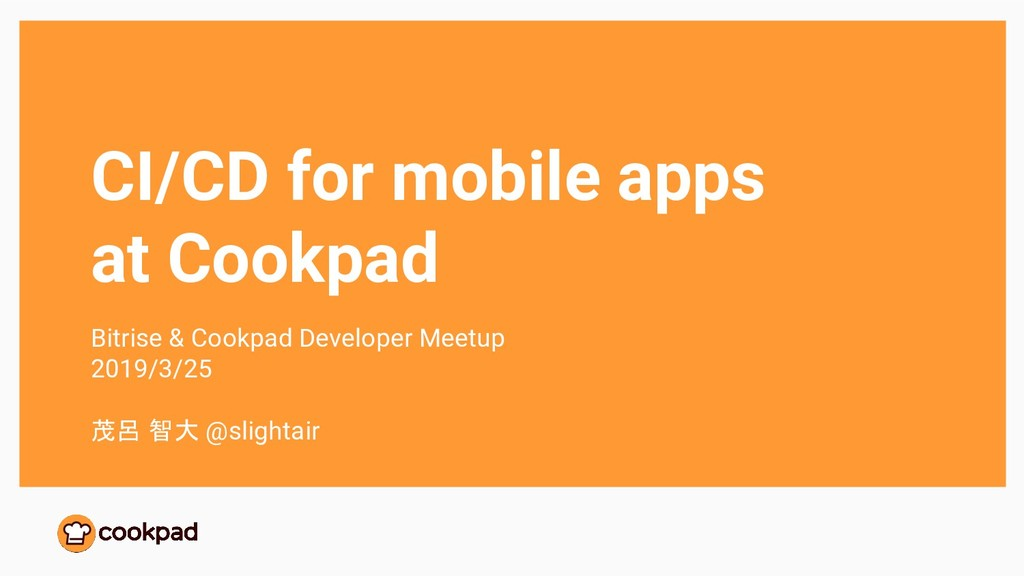 CI/CD for mobile apps at Cookpad Bitrise & Cook...
