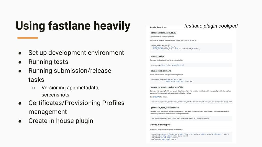 Using fastlane heavily ● Set up development env...