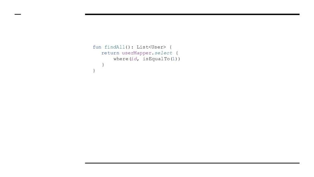 fun findAll(): List<User> { return userMapper.s...