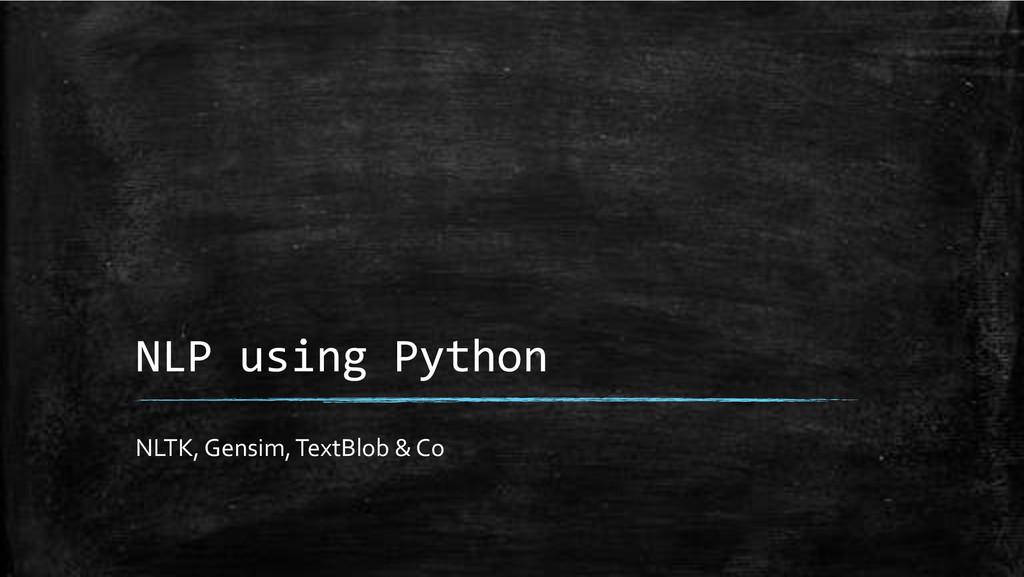 NLP+using+Python+ NLTK,'Gensim,'TextBlob'&'Co'