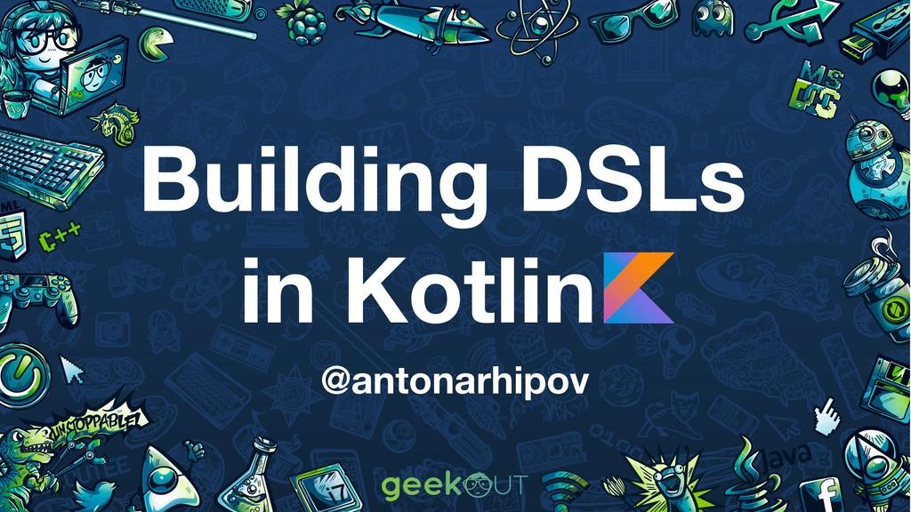 Building DSLs in Kotlin @antonarhipov