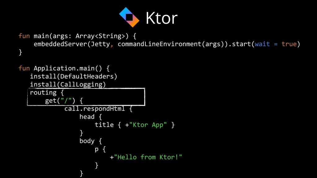 fun main(args: Array<String>) { embeddedServer(...