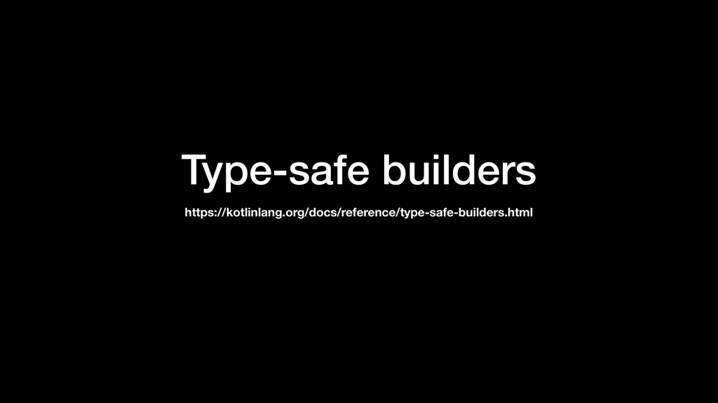 Type-safe builders https://kotlinlang.org/docs/...