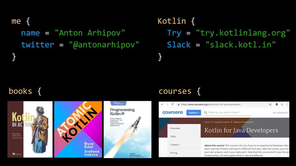 "me { name = ""Anton Arhipov"" twitter = ""@antonar..."