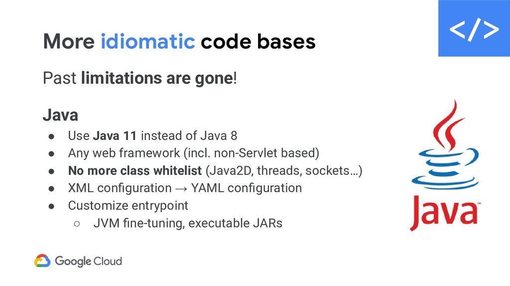 More idiomatic code bases Past limitations are ...