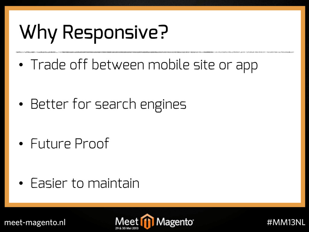 Why Responsive? •  Trade off between mobile sit...