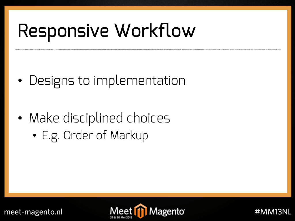 Responsive Workflow •  Designs to implementation...