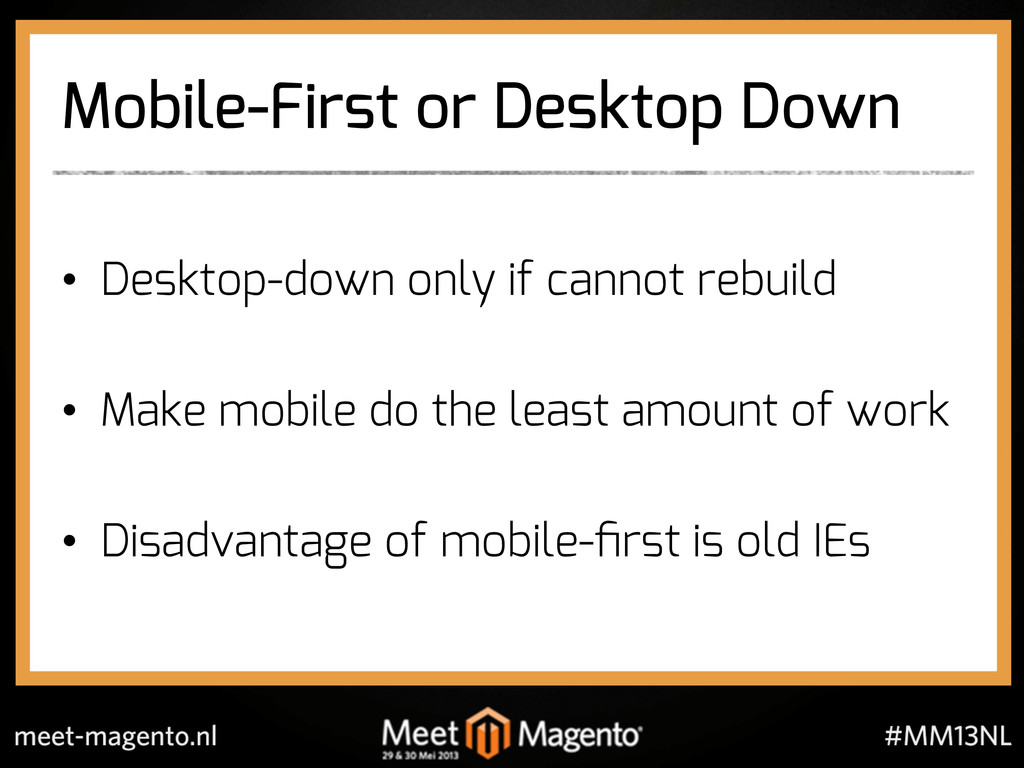 Mobile-First or Desktop Down •  Desktop-down on...