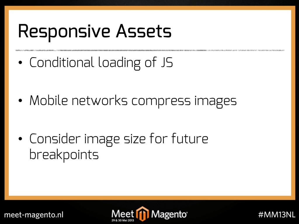 Responsive Assets •  Conditional loading of JS ...