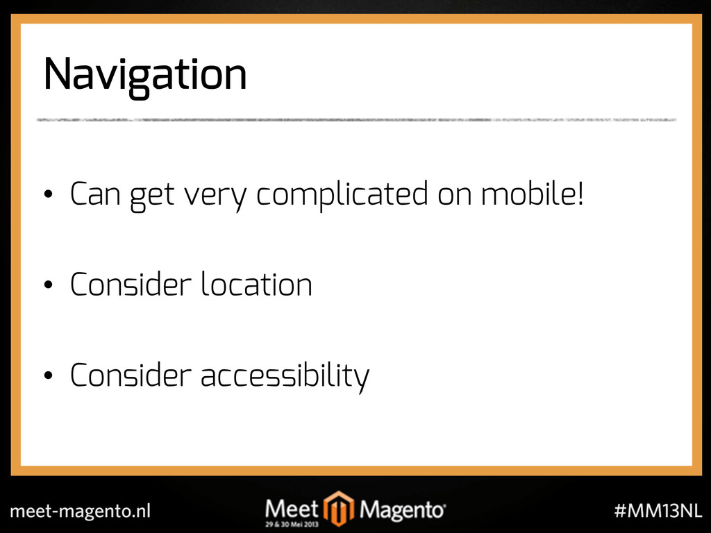 Navigation •  Can get very complicated on mobil...