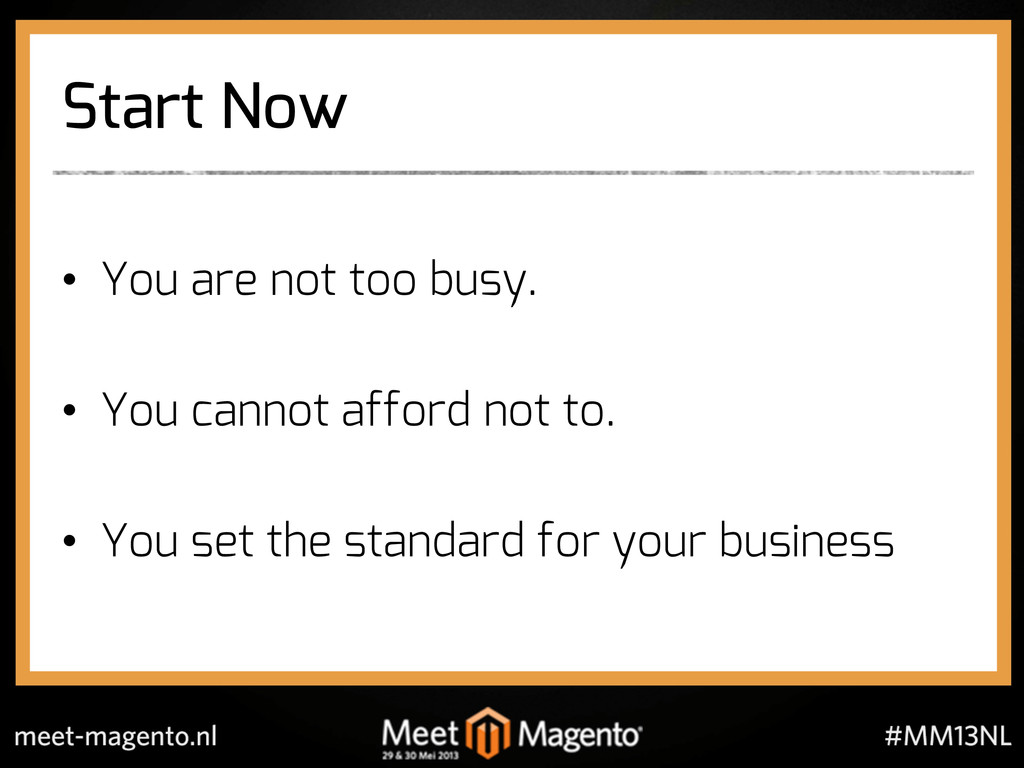 Start Now •  You are not too busy. •  You canno...