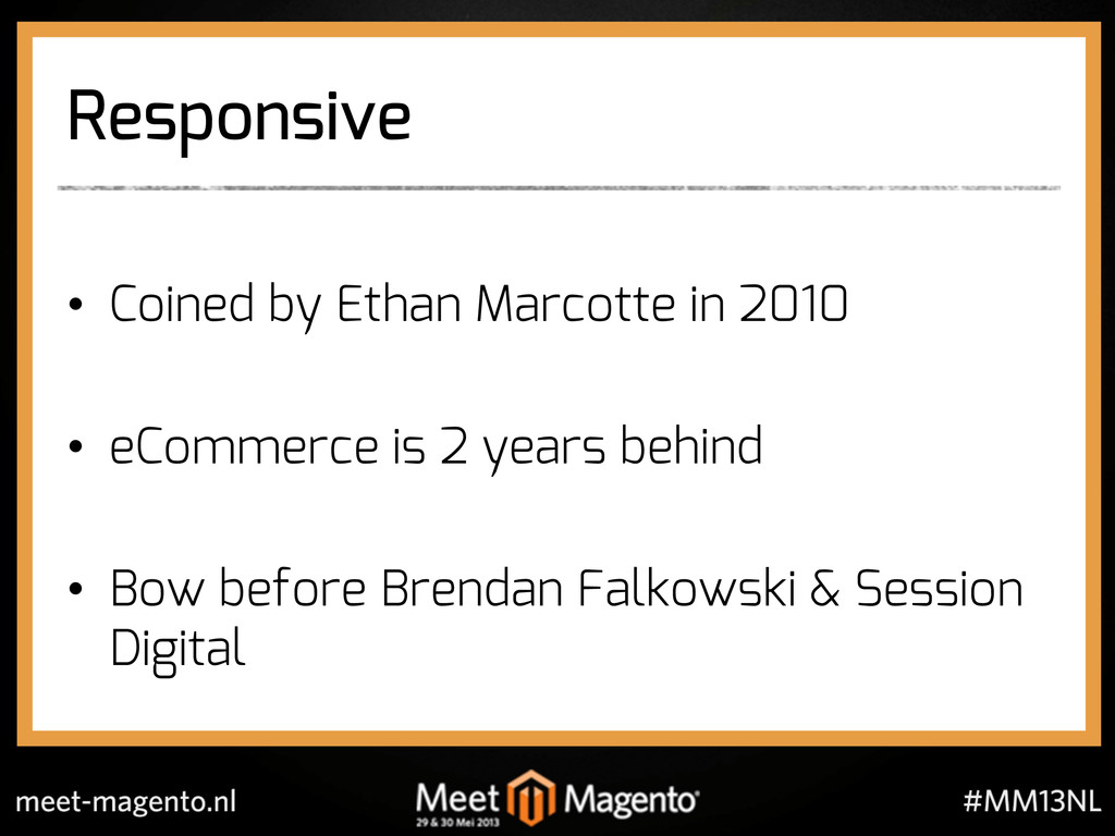 Responsive •  Coined by Ethan Marcotte in 2010 ...