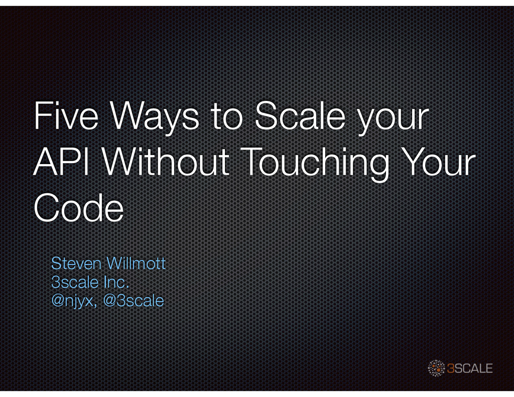 Five Ways to Scale your API Without Touching Yo...