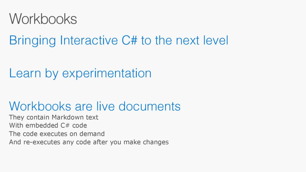 Workbooks Bringing Interactive C# to the next l...