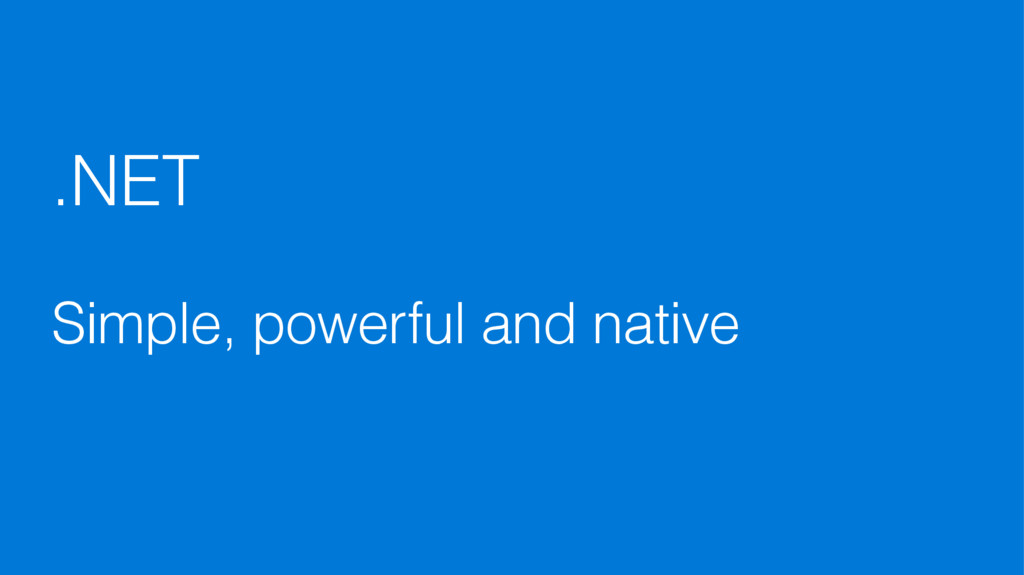 .NET  Simple, powerful and native