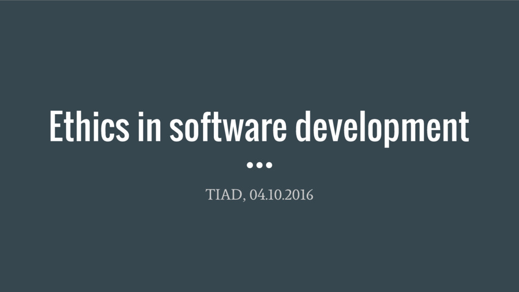 Ethics in software development TIAD, 04.10.2016