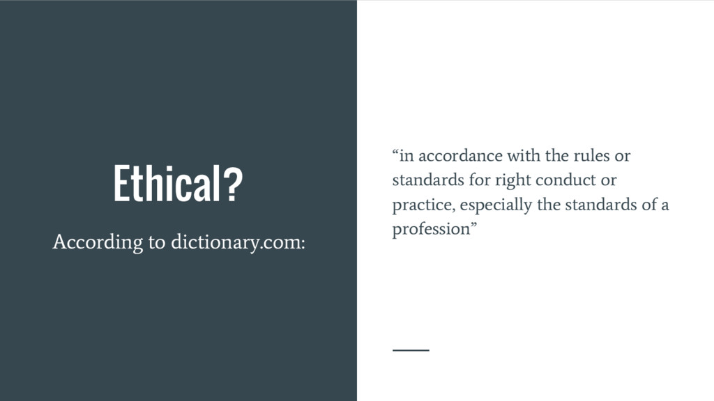 "Ethical? According to dictionary.com: ""in accor..."