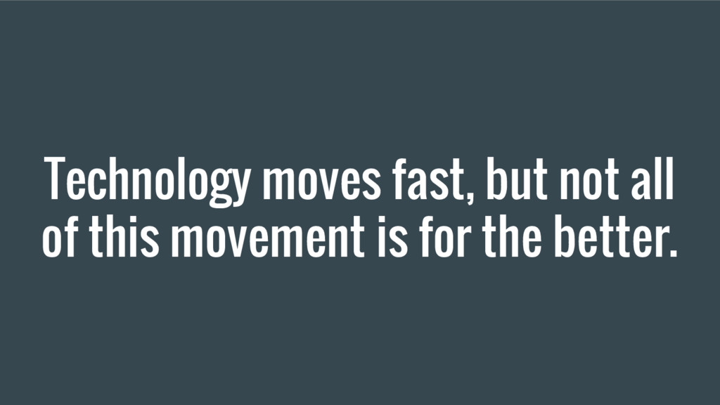 Technology moves fast, but not all of this move...