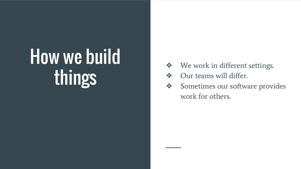 How we build things ❖ We work in different sett...