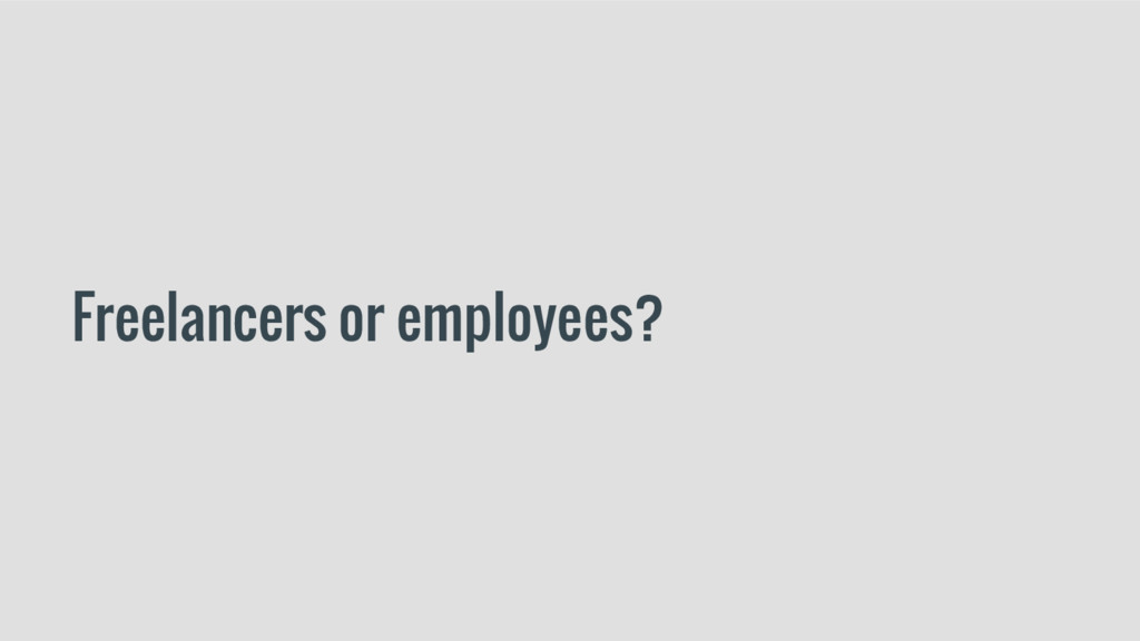 Freelancers or employees?