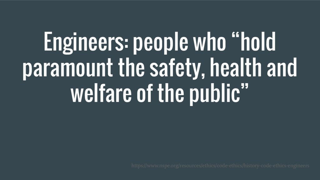 "Engineers: people who ""hold paramount the safet..."