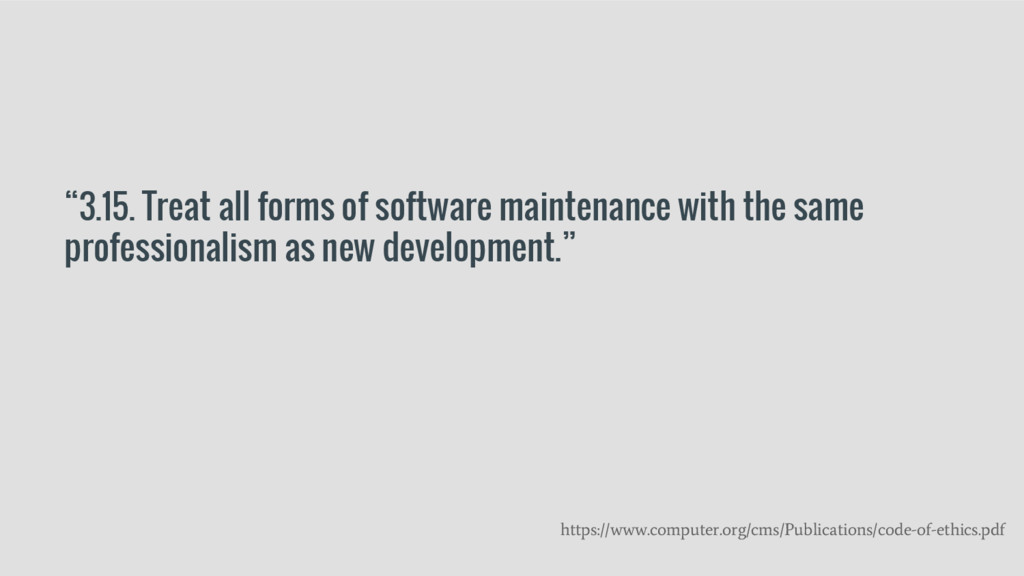 """3.15. Treat all forms of software maintenance ..."