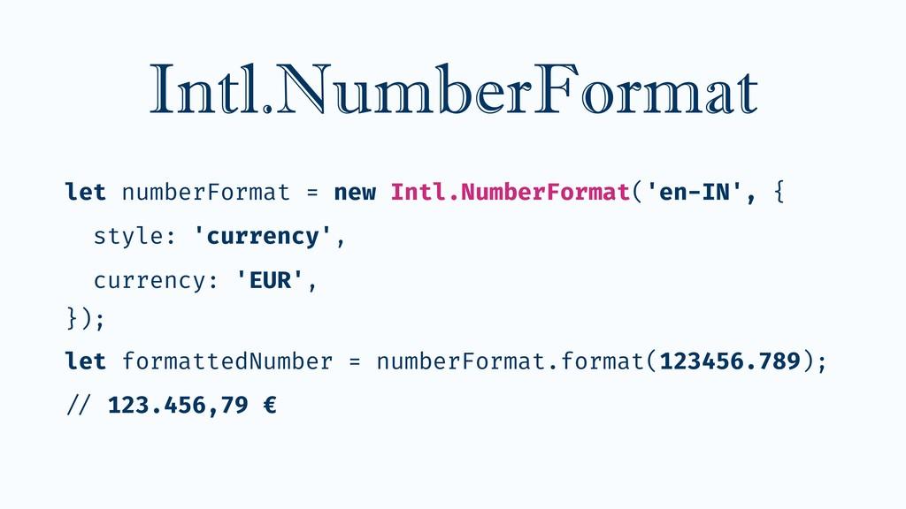 let numberFormat = new Intl.NumberFormat('en-IN...