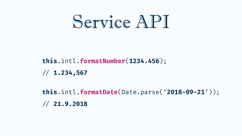 Service API this.intl.formatNumber(1234.456); /...