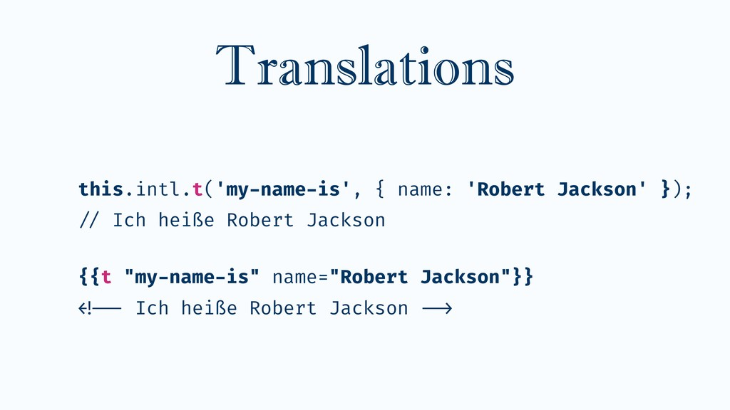Translations this.intl.t('my-name-is', { name: ...