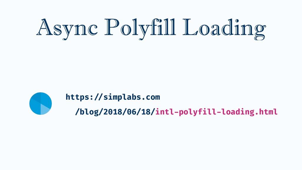 Async Polyfill Loading https: //simplabs.com /...