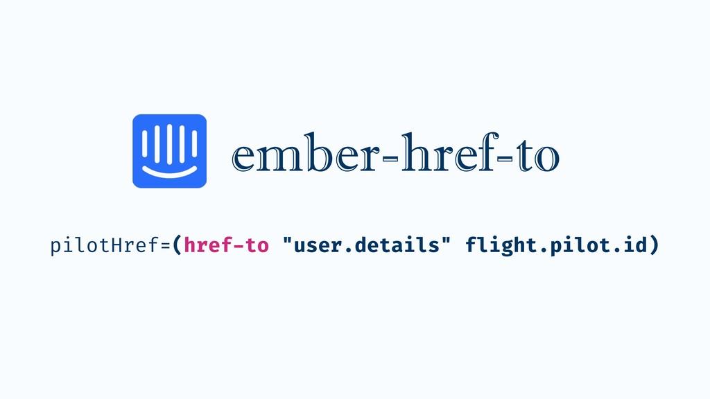 "ember-href-to pilotHref=(href-to ""user.details""..."