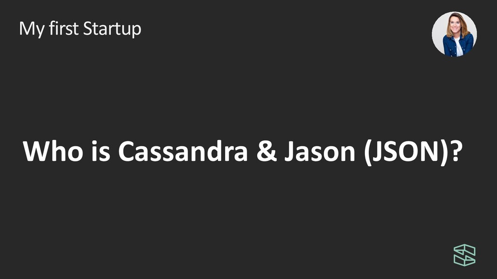 My first Startup Who is Cassandra & Jason (JSON...