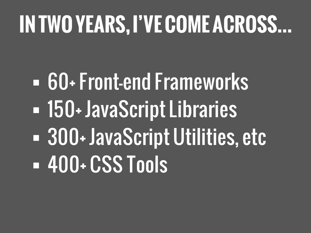 IN TWO YEARS, I'VE COME ACROSS...  60+ Front-e...