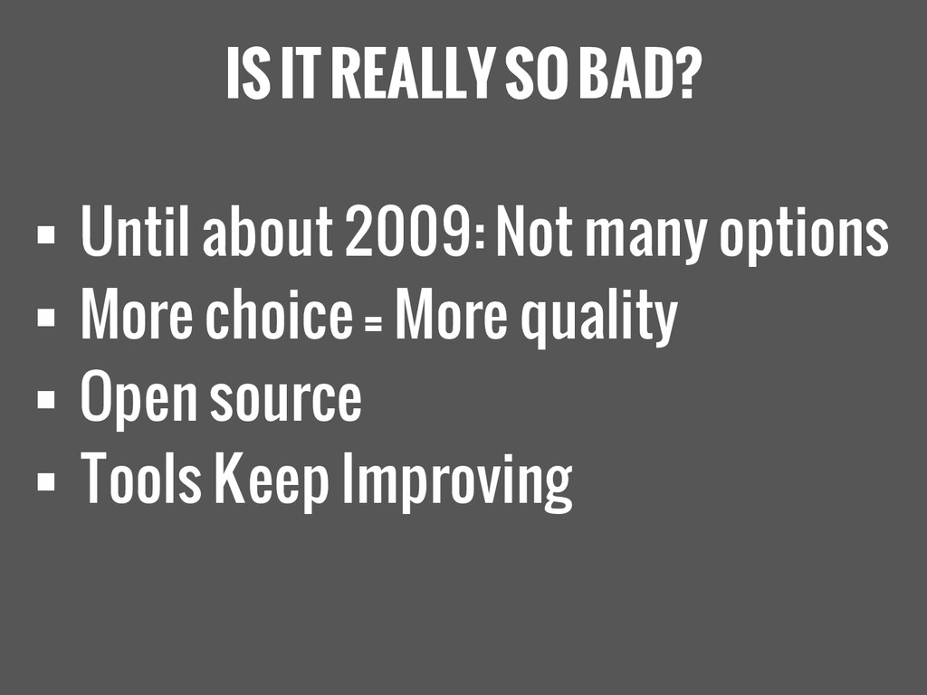 IS IT REALLY SO BAD?  Until about 2009: Not ma...