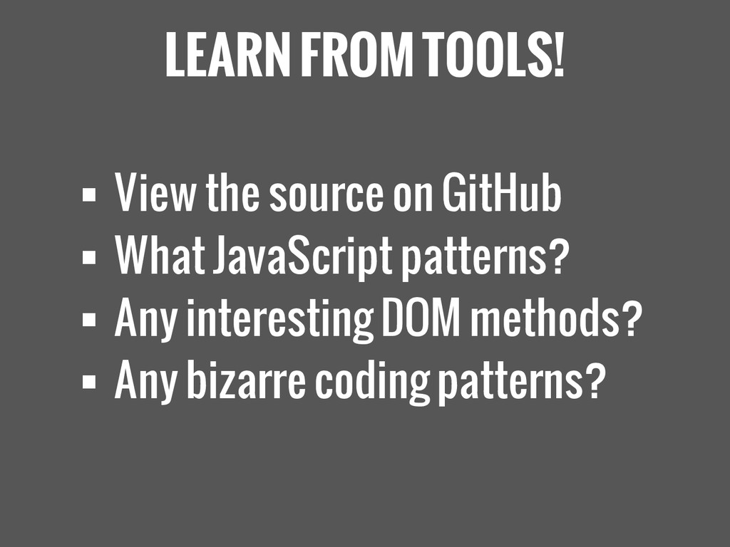 LEARN FROM TOOLS!  View the source on GitHub ...