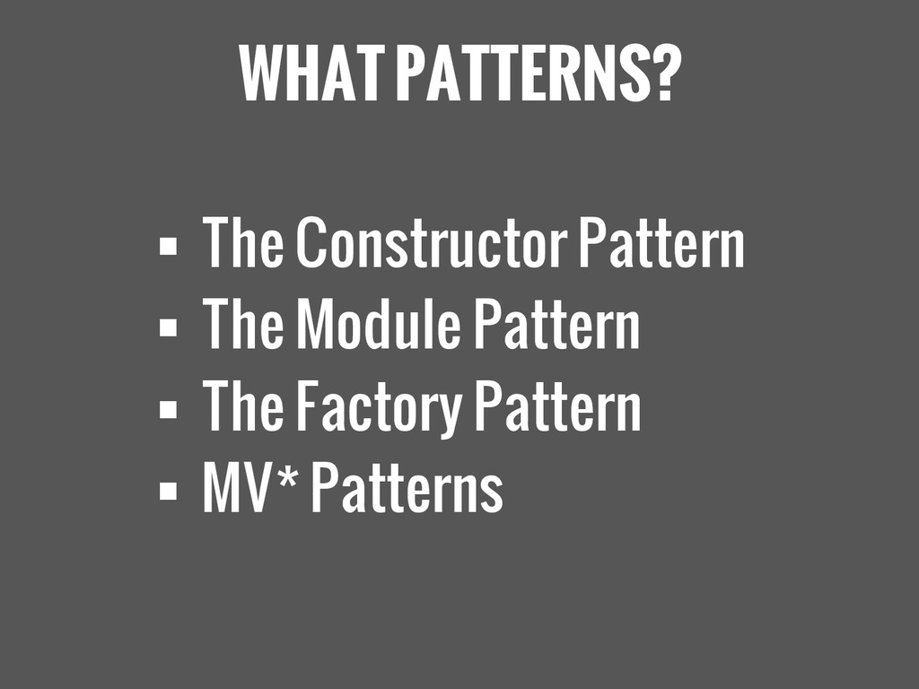 WHAT PATTERNS?  The Constructor Pattern  The ...