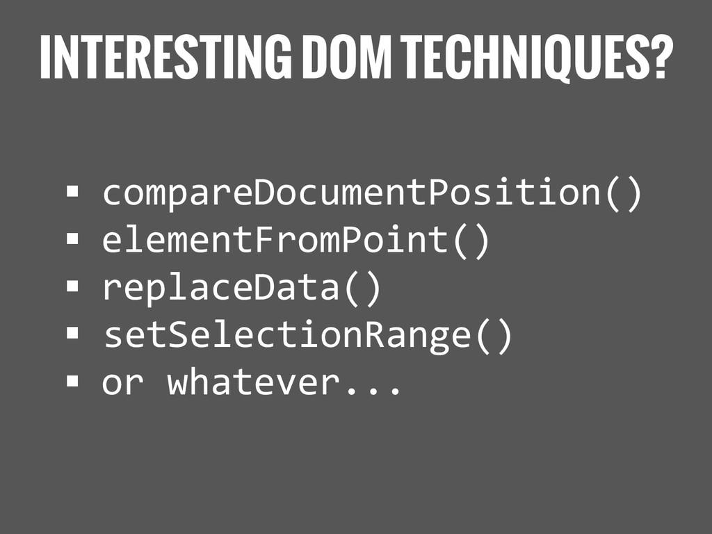 INTERESTING DOM TECHNIQUES?  compareDocumentPo...
