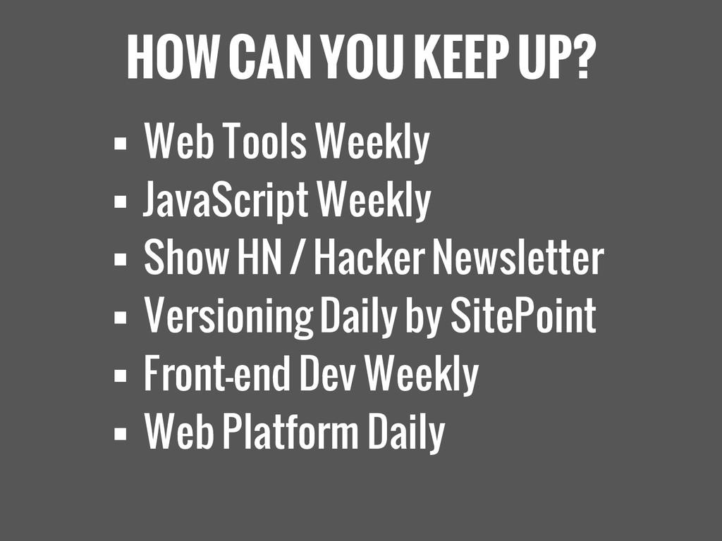 HOW CAN YOU KEEP UP?  Web Tools Weekly  JavaS...