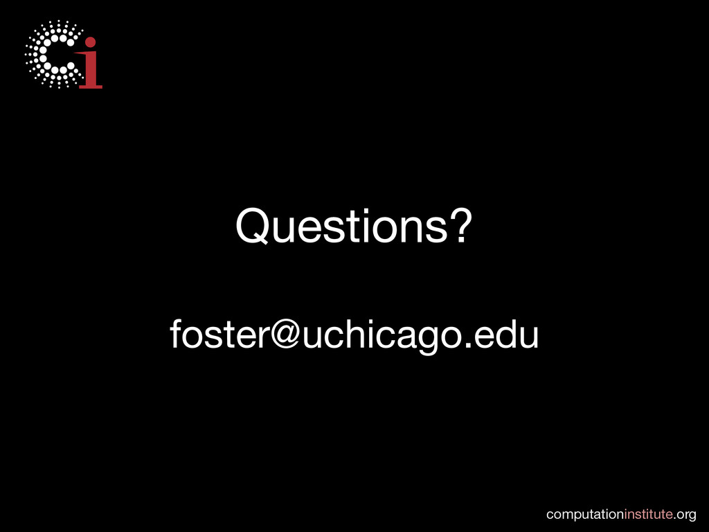 computationinstitute.org  Questions?  foste...