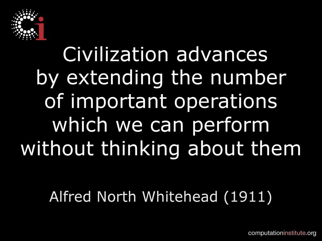 computationinstitute.org Civilization advances...