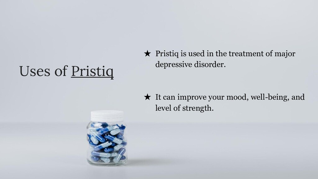 Uses of Pristiq ★ Pristiq is used in the treatm...