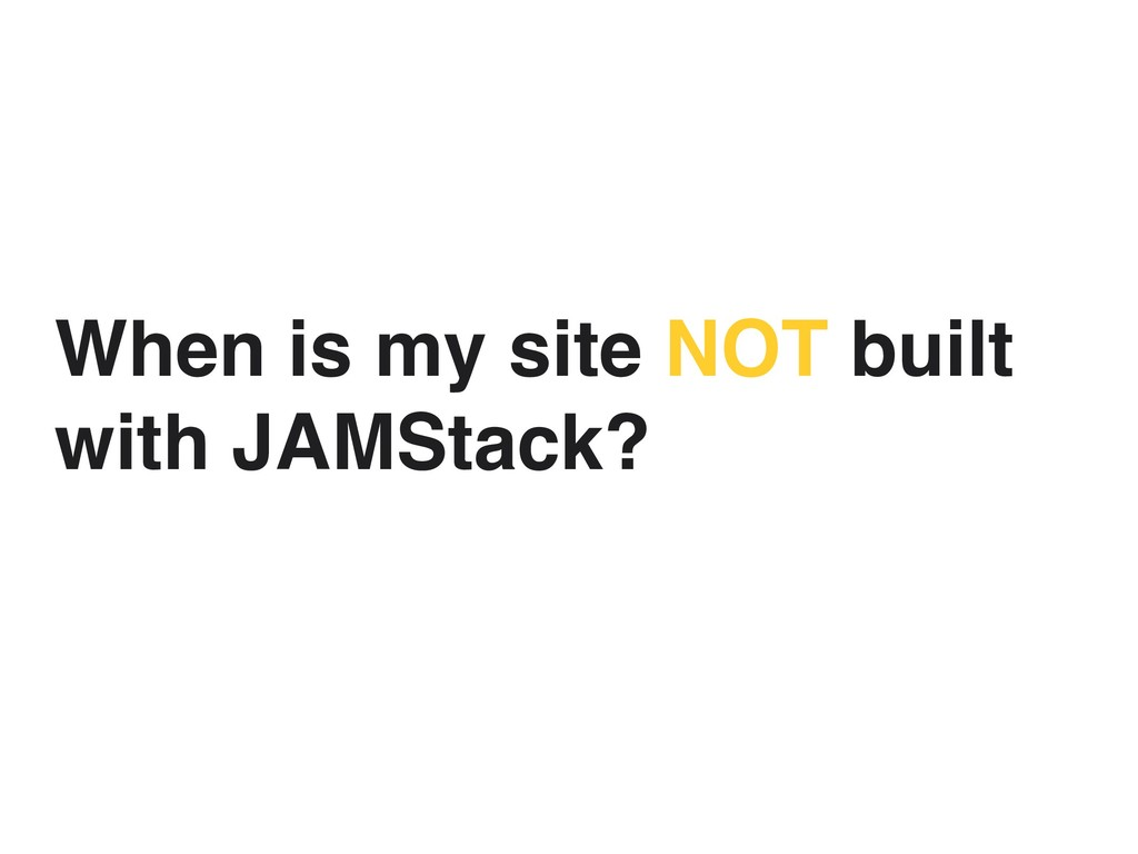 When is my site NOT built with JAMStack?