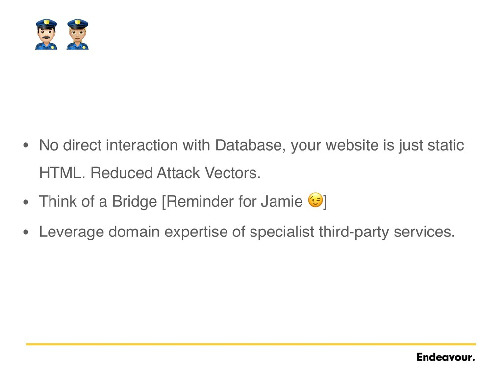 • No direct interaction with Database, your web...