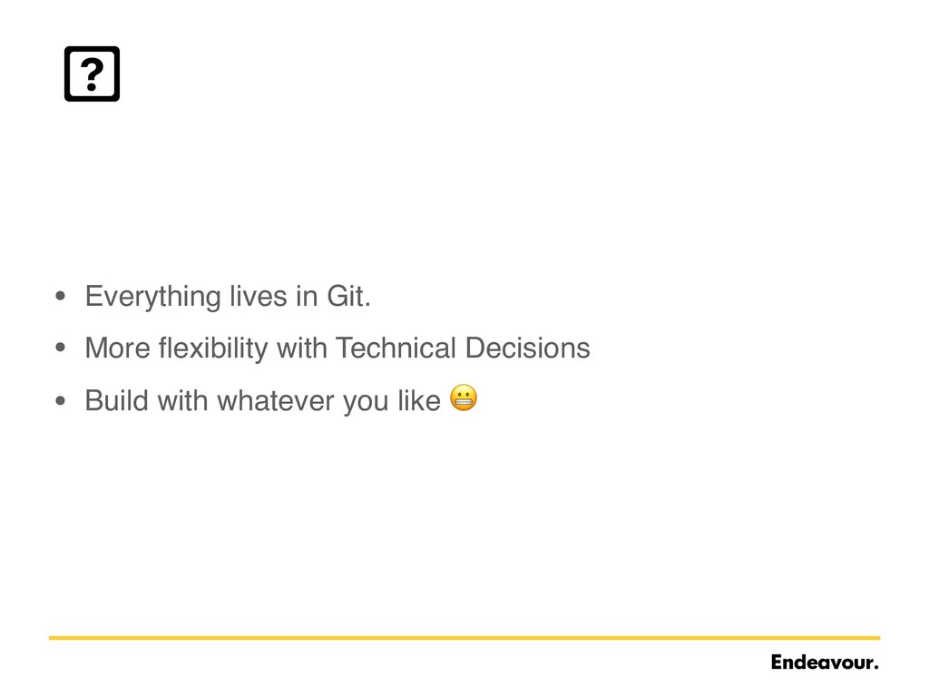 • Everything lives in Git. • More flexibility wi...