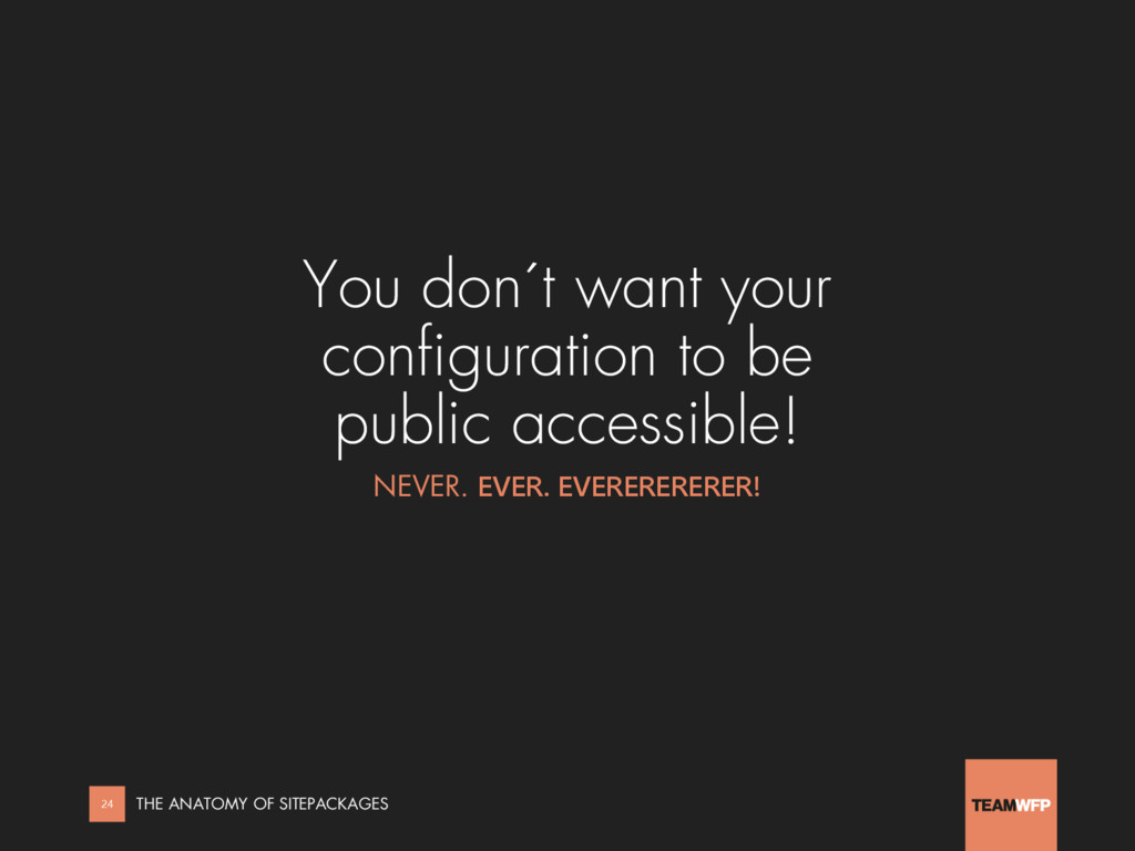 You don´t want your configuration to be public ...