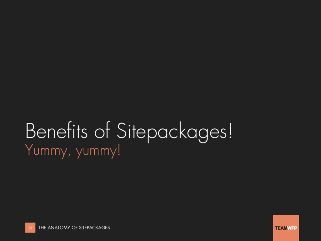 Benefits of Sitepackages! Yummy, yummy! 26 THE ...