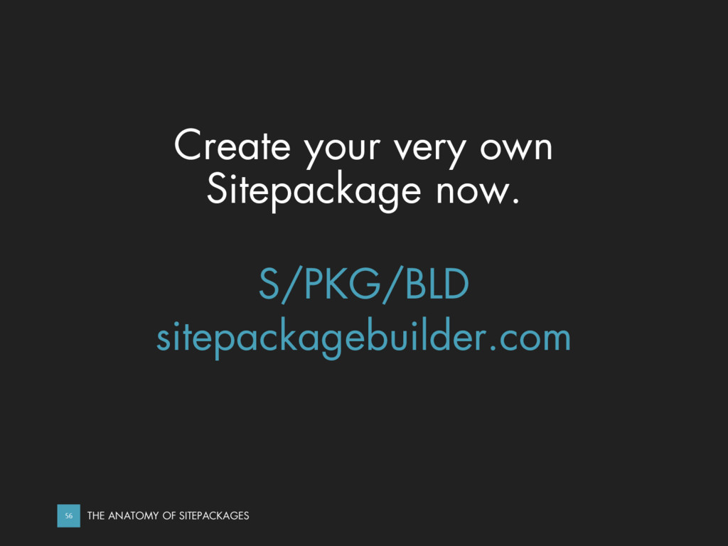 Create your very own Sitepackage now. S/PKG/BLD...