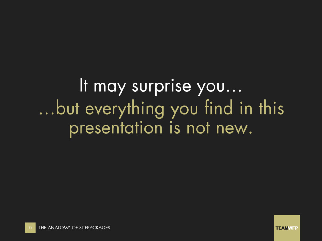 It may surprise you… …but everything you find i...